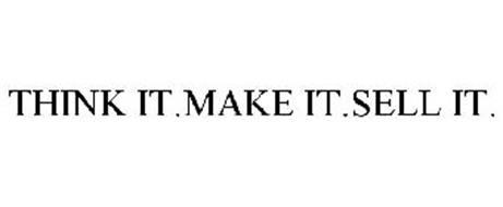 THINK IT.MAKE IT.SELL IT.