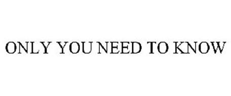 ONLY YOU NEED TO KNOW