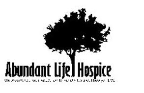 ABUNDANT LIFE HOSPICE CHRIST-CENTERED, FAITH-BASED, FAMILY FRIENDLY. IT'S ABOUT HOW YOU LIVE.