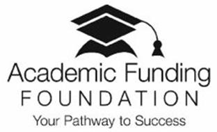 ACADEMIC FUNDING FOUNDATION YOUR PATHWAY TO SUCCESS