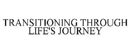TRANSITIONING THROUGH LIFE'S JOURNEY