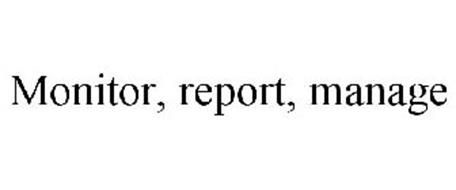 MONITOR, REPORT, MANAGE