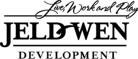 LIVE, WORK AND PLAY JELD-WEN DEVELOPMENT