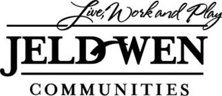 LIVE, WORK AND PLAY JELD-WEN COMMUNITIES