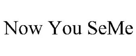 NOW YOU SEME