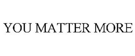 YOU MATTER MORE