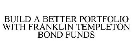 BUILD A BETTER PORTFOLIO WITH FRANKLIN TEMPLETON BOND FUNDS