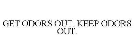GET ODORS OUT. KEEP ODORS OUT.