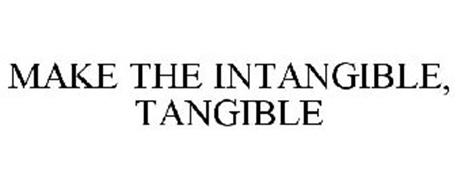 MAKE THE INTANGIBLE, TANGIBLE