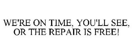 WE'RE ON TIME, YOU'LL SEE, OR THE REPAIR IS FREE!