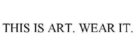 THIS IS ART. WEAR IT.