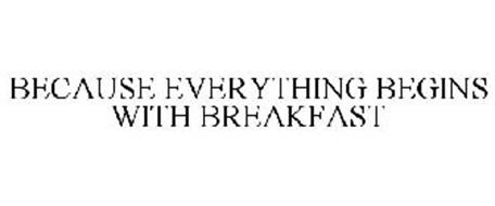 BECAUSE EVERYTHING BEGINS WITH BREAKFAST