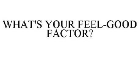 WHAT'S YOUR FEEL-GOOD FACTOR?