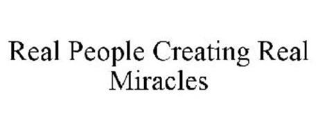 REAL PEOPLE CREATING REAL MIRACLES