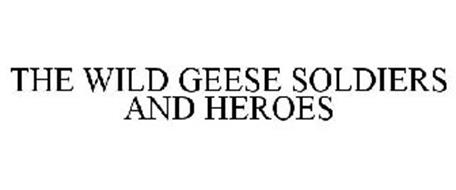 THE WILD GEESE SOLDIERS AND HEROES