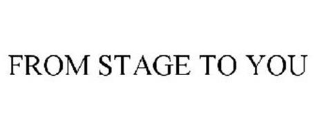 FROM STAGE TO YOU