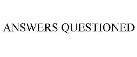 ANSWERS QUESTIONED