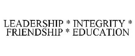 LEADERSHIP * INTEGRITY * FRIENDSHIP * EDUCATION