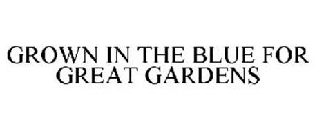 GROWN IN THE BLUE FOR GREAT GARDENS