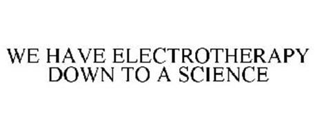 WE HAVE ELECTROTHERAPY DOWN TO A SCIENCE