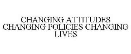 CHANGING ATTITUDES CHANGING POLICIES CHANGING LIVES