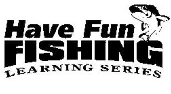 HAVE FUN FISHING LEARNING SERIES