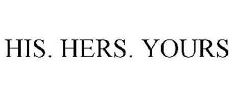 HIS. HERS. YOURS