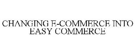 CHANGING E-COMMERCE INTO EASY COMMERCE