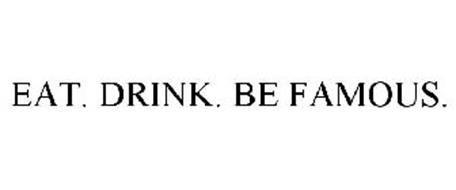 EAT. DRINK. BE FAMOUS.