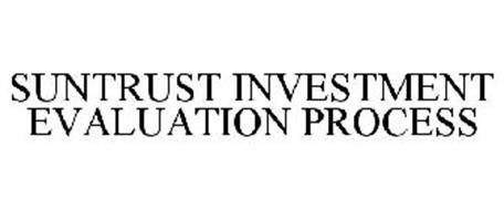 SUNTRUST INVESTMENT EVALUATION PROCESS