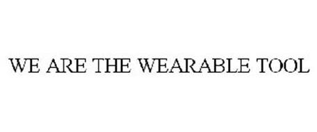 WE ARE THE WEARABLE TOOL