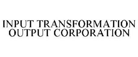 INPUT TRANSFORMATION OUTPUT CORPORATION