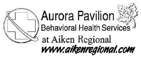 AURORA PAVILION BEHAVIORAL HEALTH SERVICES AT AIKEN REGIONAL WWW.AIKENREGIONAL.COM