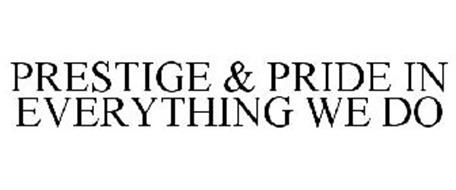 PRESTIGE & PRIDE IN EVERYTHING WE DO