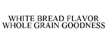 WHITE BREAD FLAVOR WHOLE GRAIN GOODNESS