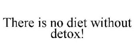 THERE IS NO DIET WITHOUT DETOX!