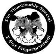 I'M THUMBBUDDY SPECIAL I GOT FINGERPRINTED!