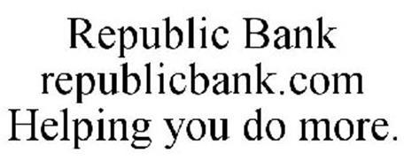 REPUBLIC BANK REPUBLICBANK.COM HELPING YOU DO MORE.