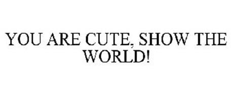 YOU ARE CUTE, SHOW THE WORLD!