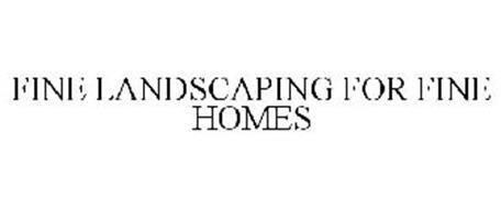 FINE LANDSCAPING FOR FINE HOMES