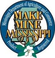 MAKE MINE MISSISSIPPI MISSISSIPPI DEPARTMENT OF AGRICULTURE AND COMMERCE PRODUCT REGISTERED