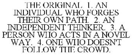 THE ORIGINAL 1. AN INDIVIDUAL WHO FORGES THEIR OWN PATH. 2. AN INDEPENDENT THINKER. 3. A PERSON WHO ACTS IN A NOVEL WAY. 4. ONE WHO DOESN'T FOLLOW THE CROWD.