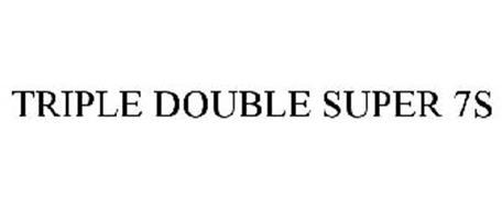 TRIPLE DOUBLE SUPER 7S