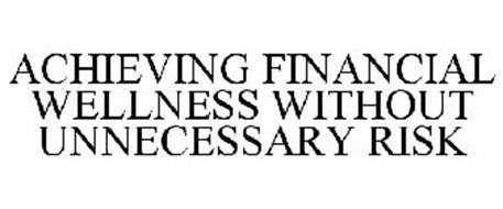 ACHIEVING FINANCIAL WELLNESS WITHOUT UNNECESSARY RISK