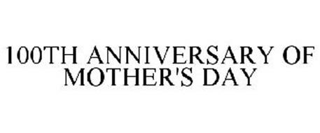 100TH ANNIVERSARY OF MOTHER'S DAY