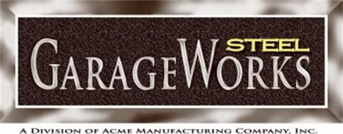 GARAGEWORKS STEEL A DIVISION OF ACME MANUFACTURING COMPANY, INC.