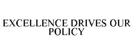 EXCELLENCE DRIVES OUR POLICY
