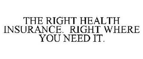 THE RIGHT HEALTH INSURANCE. RIGHT WHERE YOU NEED IT.
