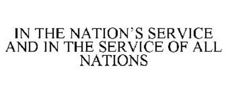 IN THE NATION'S SERVICE AND IN THE SERVICE OF ALL NATIONS