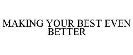 MAKING YOUR BEST EVEN BETTER